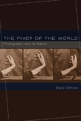 The Pivot of the World by Blake Stimson
