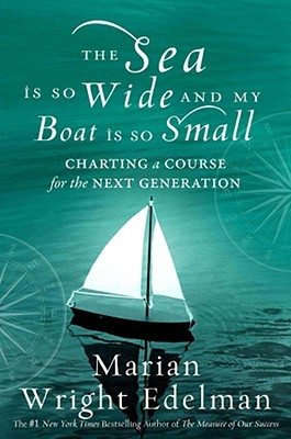 The Sea Is So Wide and My Boat Is So Small by Marian Wright Edelman