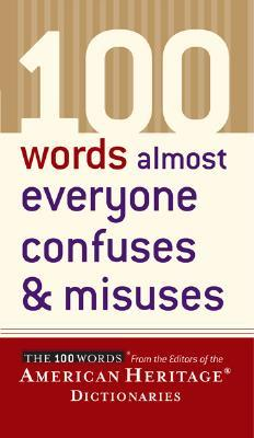 100 Words Almost Everyone Confuses and Misuses by American Heritage Dictionary