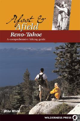 Afoot and Afield: Reno/Tahoe: A Comprehensive Hiking Guide