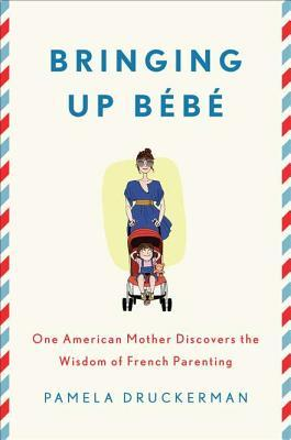 Bringing Up Bb by Pamela Druckerman