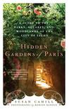 Hidden Gardens of Paris: A Guide to the Parks, Squares, and Woodlands of the City of Light