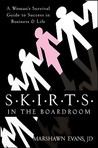 S.K.I.R.T.S in the Boardroom: A Woman's Survival Guide to Success in Business & Life