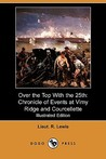 Over the Top with the 25th: Chronicle of Events at Vimy Ridge and Courcellette (Illustrated Edition) (Dodo Press)