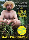 The Further Adventures of An Idiot Abroad by Karl Pilkington