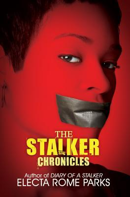The Stalker Chronicles by Electa Rome Parks