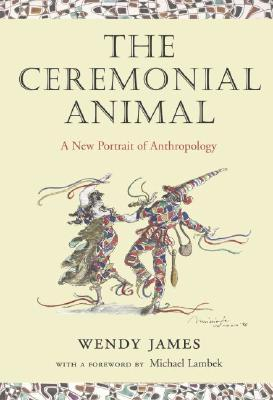 The Ceremonial Animal: A New Portrait of Anthropology