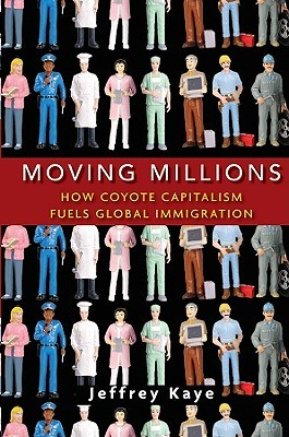 Moving Millions: How Coyote Capitalism Fuels Global Immigration