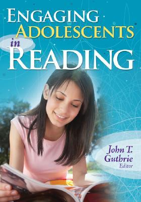 Engaging Adolescents in Reading by John T. Guthrie