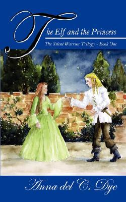 The Elf and the Princess: The Silent Warrior Trilogy - Book One