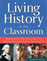 Living History In The Classroom: Integrative Arts Activities For Making Social Studies Meaningful