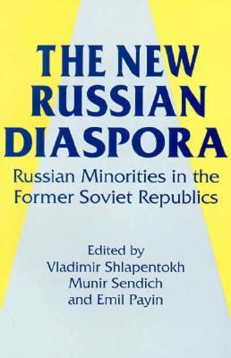 The New Russian Diaspora: Russian Minorities in the Former Soviet Republics