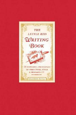 The Little Red Writing Book: 20 Powerful Principles of Structure, Style, & Readability