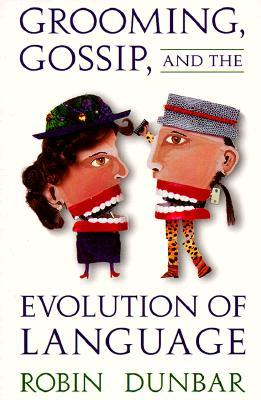 Grooming, Gossip, and the Evolution of Language by Robin Dunbar