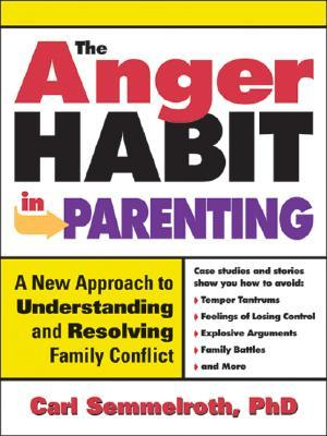 The Anger Habit in Parenting by Carl Semmelroth