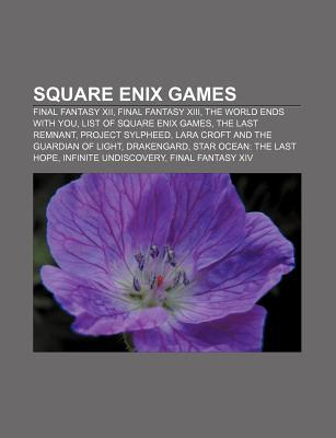 Square Enix Games: Final Fantasy Xiii, List of Square Enix Games, the World Ends With You, the Last Remnant, Drakengard  by  Books LLC