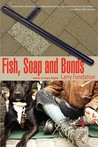 Fish, Soap and Bonds
