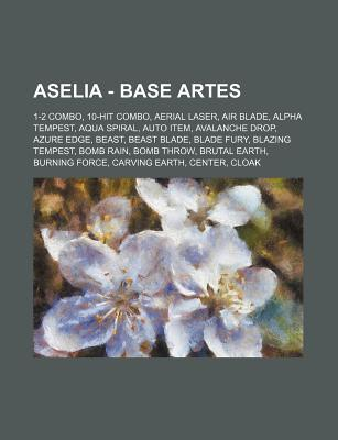 Aselia - Base Artes: 1-2 Combo, 10-Hit Combo, Aerial Laser, Air Blade, Alpha Tempest, Aqua Spiral, Auto Item, Avalanche Drop, Azure Edge, B Source Wikipedia