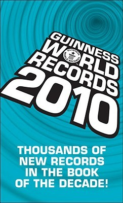 Guinness World Records 2010: Thousands of new records in The Book of the Decade!