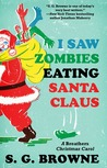 I Saw Zombies Eating Santa Claus by S.G. Browne