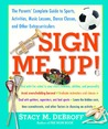 Sign Me Up!: The Parents' Complete Guide to Sports, Activities, Music Lessons, Dance Classes, and Other Extracurriculars
