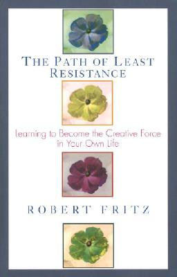 Path of Least Resistance by Robert Fritz