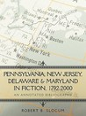Pennsylvania, New Jersey, Delaware & Maryland in Fiction, 1792-2000: An Annotated Bibliography
