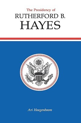 The Presidency of Rutherford B. Hayes (American Presidency Series)