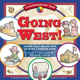 Going West!: Journey on a Wagon Train to Settle a Frontier Town /