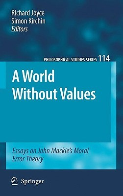 A World Without Values: Essays On John Mackie's Moral Error Theory (Philosophical Studies Series)