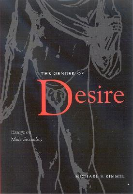 The Gender of Desire by Michael S. Kimmel