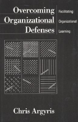 Overcoming Organizational Defenses by Chris Argyris