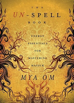 The Un-Spell Book by Mya Om