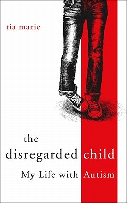 The Disregarded Child: My Life with Autism  by  Tia  Marie