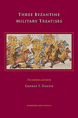 Three Byzantine Military Treatises by George T. Dennis