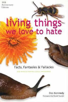 Living Things We Love to Hate by Des Kennedy