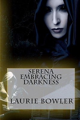 Serena Embracing Darkness by Laurie Bowler