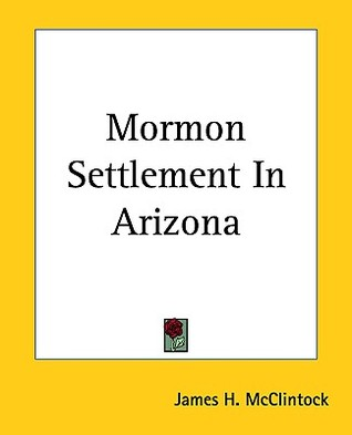 Mormon Settlement in Arizona by James H. McClintock