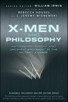 X-Men and Philosophy: Astonishing Insight and Uncanny Argument in the Mutant X-Verse