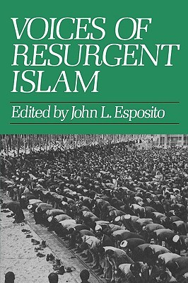 Voices of Resurgent Islam by John L. Esposito