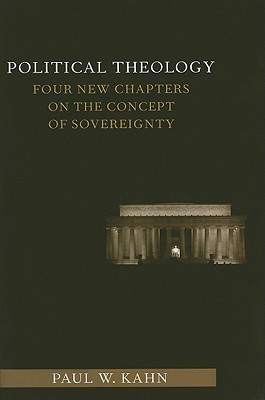 Political Theology: Four New Chapters on the Concept of Sovereignty Columbia Studies in Political Thought Political History