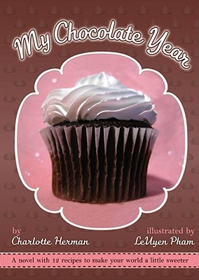 My Chocolate Year: A Novel with 12 Recipes to Make Your World a Little Sweeter