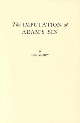 The Imputation of Adam's Sin by John Murray