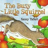 Busy Little Squirrel by Nancy Tafuri