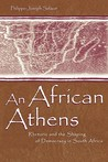 An African Athens: Rhetoric and the Shaping of Democracy in South Africa (Volume in the Rhetoric, Knowledge, and Society Series)