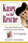 Kasey to the Rescue: The Remarkable Story of a Monkey and a Miracle