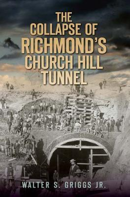 The Collapse of Richmond's Churchill Tunnel by Walter S. Griggs Jr.