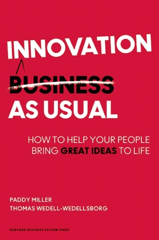 Innovation as Usual: How to Help Your People Bring Great Ideas to Life by