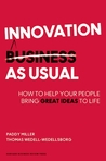 Innovation as Usual: How to Help Your People Bring Great Ideas to Life por