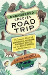 The Endangered Species Road Trip: A Summer's Worth of Dingy Motels, Poison Oak, Ravenous Insects, and the Rarest